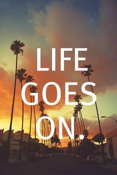 life goes on <3