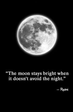 """""""The moon stays bright when it doesn't avoid the night."""""""