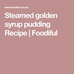 Steamed golden syrup pudding Recipe | Foodiful