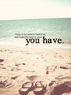 What you have quotes positive quotes quote beach happy appreciate gratitude… Life Quotes Love, Great Quotes, Quotes To Live By, Inspirational Quotes, Motivational Quotes, Clever Quotes, Summer Quotes, Beach Quotes, Beach Sayings