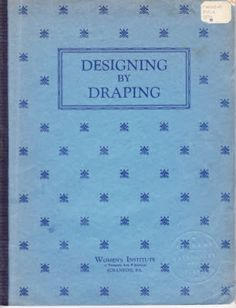 designing and draping textbooks are from 1935 and 1936  download the PDF