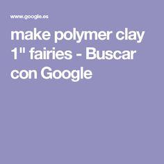 """make polymer clay 1"""" fairies - Buscar con Google"""