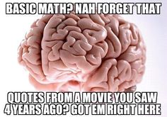 Basic math? Nah forget that. Quotes from a movie you saw 4 years ago? Got em right here.