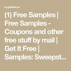(1) Free Samples | Free Samples - Coupons and other free stuff by mail | Get It Free | Samples: Sweepstakes