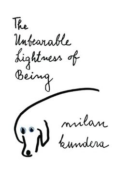 The Unbearable Lightness of Being by Milan Kundera, a book that can change the way you look at the world!