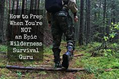 How to Prep When You're NOT an Epic Wilderness Survival Guru | The Organic Prepper