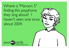 Where is 'Maroon 5' finding this payphone they sing about? I haven't seen one since about 2004.