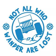 Details about Not All Who Wander Are Lost Vinyl Decal Sticker for Jeep Wrangler Rubicon - SVG files - Super Car Pictures Jeep Stickers, Jeep Decals, Vinyl Decals, Jeep Wrangler Rubicon, Jeep Wrangler Unlimited, Jeep Images, Jeep Gifts, Jeep Wrangler Accessories, Wander