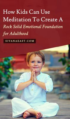 How Kids Can Use Meditation to Create a Rock Solid Emotional Foundation for Adulthood