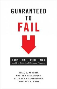 Guaranteed to fail : Fannie Mae, Freddie Mac, and the debacle of mortgage finance / Viral V. Acharya ... [et al.].