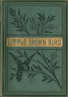Little Brown Bird. A story of Industry. London 1884