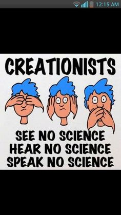Atheism, Religion, God is Imaginary, Creationism, Science. Creationists. See no science, hear no science, speak no science.