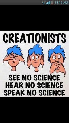 Atheism, Religion, God is Imaginary, Creationism, Science. Creationists. See no science, hear no science, speak no science.