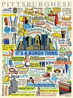 Pittsburghese  I say some of these and get funny looks down here.. especially dippy eggs