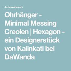 Ohrhänger - Minimal Messing Creolen   Hexagon - ein Designerstück von Kalinkati bei DaWanda