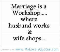 "husband quotes - ""Marriage is a Workshop ... where husband works and wife shops."""