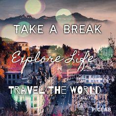 Take a break. Explore life. Travel the world. #life #explore #travel #quote #inspire #dreamtrips