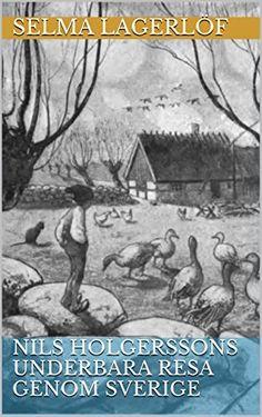 Nils Holgerssons underbara resa genom Sverige (Swedish Edition) by Selma Lagerlöf