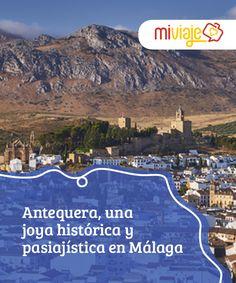 Antequera, una joya histórica y paisajística en Málaga  #Antequera es una maravillosa ciudad de la provincia de #Málaga, con una larga historia, hermosos #monumentos y un entorno natural espectacular. #Destinos