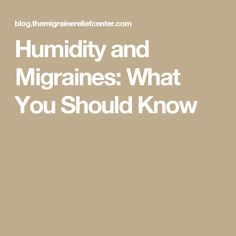 Humidity and Migraines: What You Should Know
