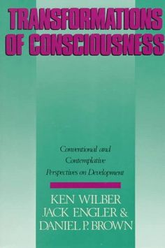 Transformations of Consciousness: Conventional and Contemplative Perspectives on Development (New Science Library) - Ken Wilber This book simply kicks conscious ass Ish Book, Ken Wilber, Every Day Book, Mind Body Spirit, Book Summaries, Best Selling Books, Along The Way, Book Recommendations, Consciousness