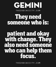 Geminis are better compatible with someone who is patient and okay with adapting to change. They also need someone who can help them focus. Read more about Gemini here.