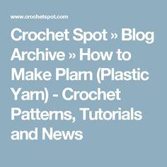 Crochet Spot » Blog Archive » How to Make Plarn (Plastic Yarn) - Crochet Patterns, Tutorials and News