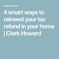 4 smart ways to reinvest your tax refund in your home | Clark Howard