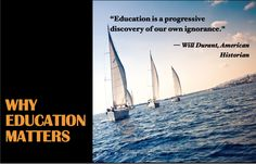 """Postcard from Why Education Matters with the American Historian, Will Durant's education quote """"Education is a progressive discovery of our own ignorance."""""""