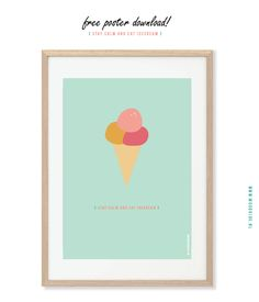 free download #poster #print #quote Stay calm and eat icecream. www.moodkids.nl - daily inspiration for creative parents