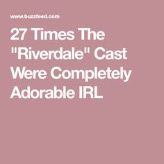 """27 Times The """"Riverdale"""" Cast Were Completely Adorable IRL"""
