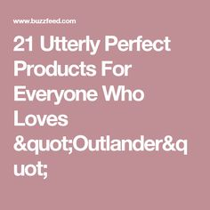 """21 Utterly Perfect Products For Everyone Who Loves """"Outlander"""""""