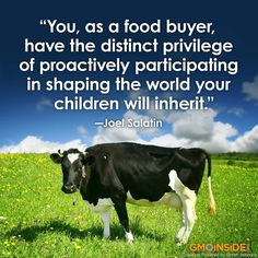 """""""You, as a food buyer, have the distinct privilege of proactively participate in shaping the world your children will inherit."""" - Joel Salatin"""