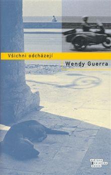 Wendy Guerra: Všichni odcházejí