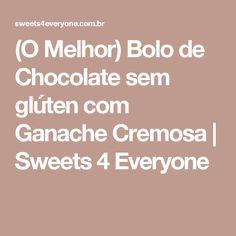 (O Melhor) Bolo de Chocolate sem glúten com Ganache Cremosa   Sweets 4 Everyone