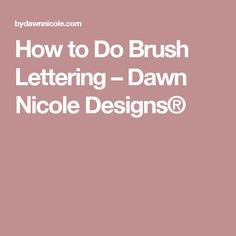 How to Do Brush Lettering – Dawn Nicole Designs®