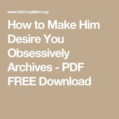 How to Make Him Desire You Obsessively Archives - PDF FREE Download