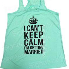 Bride Tank I Cant Keep Calm Im Getting by signaturetshirts