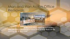 Man and Van Acton is the best office removals in London. One can have a maximum of three men to help them on the moving da...