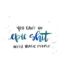 You can't do epic shit with basic people. // ©jenn gietzen of write on! design hand lettering