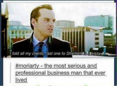 Jim Moriarty- the most serious and professional business man that ever lived xD