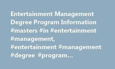 Entertainment Management Degree Program Information #masters #in #entertainment #management, #entertainment #management #degree #program #information http://stockton.remmont.com/entertainment-management-degree-program-information-masters-in-entertainment-management-entertainment-management-degree-program-information/  # Entertainment Management Degree Program Information Essential Information Entertainment management degree programs teach the skills needed to successfully oversee businesses…