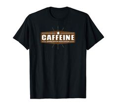 Caffeine Appreciation Association T-Shirt Branded T Shirts, Caffeine, Fashion Brands, Appreciation, My Design, Funny Quotes, Swag, Mugs, Amazon