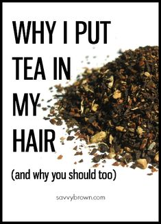 How a tea rinse can help your hair and scalp/SavvyBrown