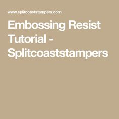 Embossing Resist Tutorial - Splitcoaststampers
