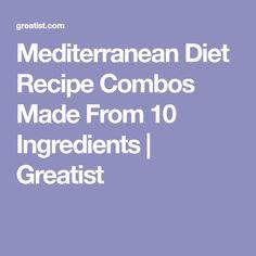 Mediterranean Diet Recipe Combos Made From 10 Ingredients | Greatist