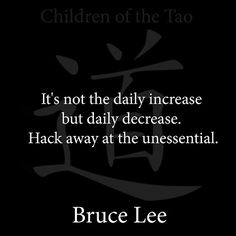 It's not the daily in crease but daily decrease. -Bruce Lee Quotes - http://whowasbrucelee.com/?p=215