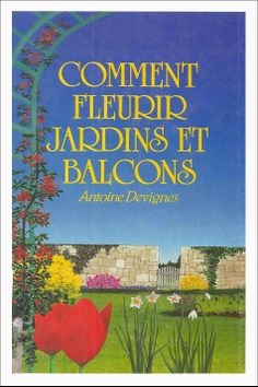 Comment fleurir jardins et balcons