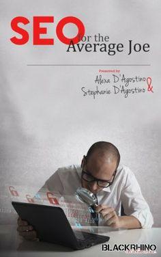 SEO For The Average Joe by Alexa D'Agostino, http://www.amazon.com/dp/B00HUA0SS2/ref=cm_sw_r_pi_dp_eqE1sb03W9Y4D