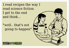 I read recipes the way I read science fiction. I get to the end and think...